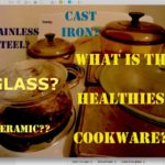 What is the Healthiest Cookware? Glass, Cast Iron, Ceramic, or Stainless?