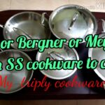 Vinod or Meyer or Bergner? Which stainless steel cookware to choose?Tips for using triplySS Cookware